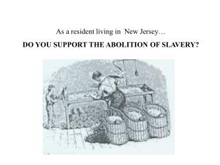 As a resident living in  New Jersey… DO YOU SUPPORT THE ABOLITION OF SLAVERY?