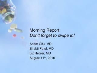 Morning Report Don't forget to swipe in!