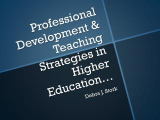 Professional Development & Teaching  S trategies in Higher Education…