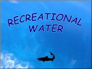 RECREATIONAL WATER
