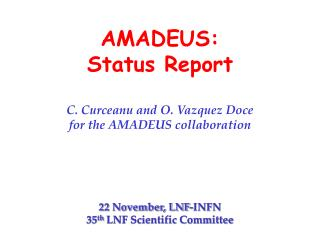AMADEUS:  Status Report C. Curceanu and O. Vazquez Doce for the AMADEUS collaboration