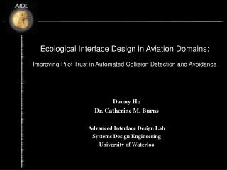 Danny Ho Dr. Catherine M. Burns Advanced Interface Design Lab Systems Design Engineering