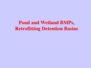 Pond and Wetland BMPs, Retrofitting Detention Basins