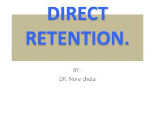 DIRECT RETENTION.