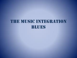The Music Integration Blues