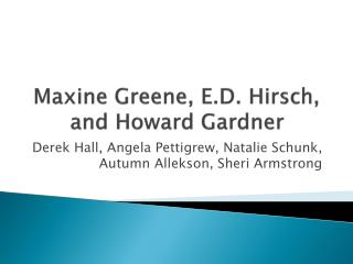 Maxine Greene, E.D. Hirsch, and Howard Gardner
