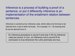 Inference is carried out by  inference rules,  which allow one formula to be