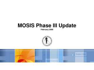 MOSIS Phase III Update February 2008