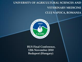 UNIVERSITY OF AGRICULTURAL SCIENCES AND  VETERINARY MEDICINE  CLUJ NAPOCA, ROMANIA