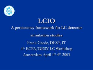 LCIO  A persistency framework for LC detector simulation studies