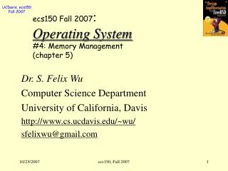 ecs150 Fall 2007 : Operating System #4: Memory Management (chapter 5)
