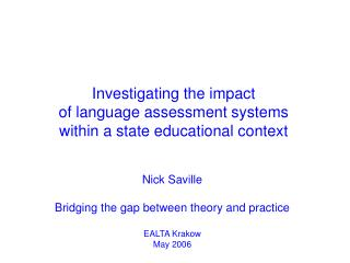 Nick Saville Bridging the gap between theory and practice EALTA Krakow May 2006