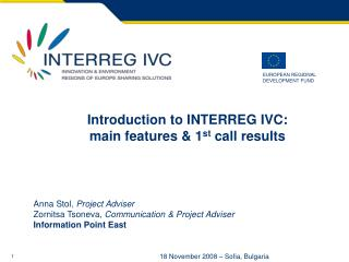 Introduction to INTERREG IVC:  main features & 1 st  call results