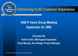 UNE-P Users Group Meeting September 24, 2002 Presented By Keith Futrell, I&M Support Specialist