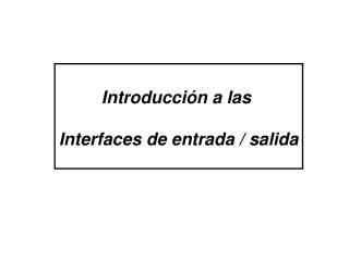 Introducción a las  Interfaces de entrada / salida