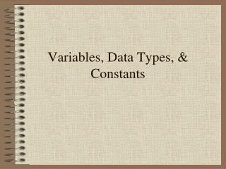 Variables, Data Types, & Constants
