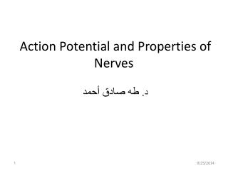 Action Potential and Properties of Nerves  د . طه صادق أحمد