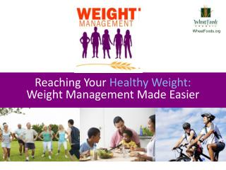 Reaching Your  H ealthy Weight:   Weight Management Made Easier