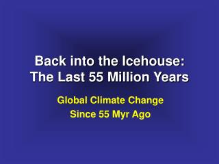 Back into the Icehouse: The Last 55 Million Years