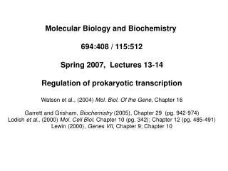 Molecular Biology and Biochemistry  694:408 / 115:512 Spring 2007,  Lectures 13-14