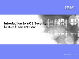 Introduction to z/OS Security Lesson 5:  SAF and RACF