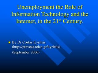 Unemployment the Role of  Information Technology and the Internet, in the 21 st  Century.