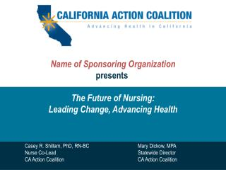 Name of Sponsoring Organization presents  The Future of Nursing:  Leading Change, Advancing Health