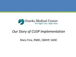 Our Story of CUSP Implementation Mary Fine, RNBC, QMHP, SANE