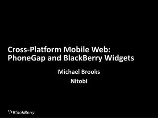 Cross-Platform Mobile Web: PhoneGap and BlackBerry Widgets