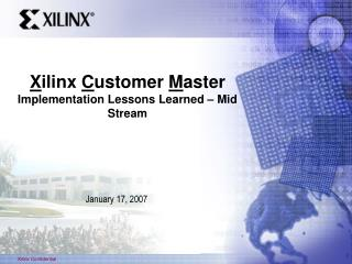 X ilinx  C ustomer  M aster Implementation Lessons Learned – Mid Stream