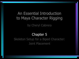 An Essential Introduction  to Maya Character Rigging