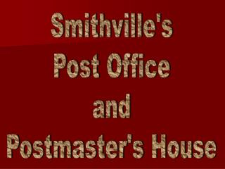 Smithville's Post Office and Postmaster's House