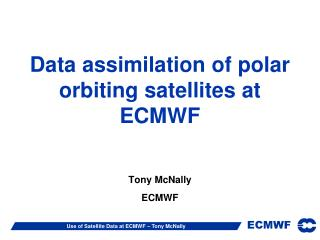 Data assimilation of polar orbiting satellites at ECMWF
