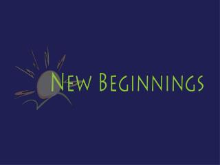 Q:    Where did  New Beginnings  come from?