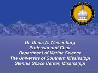 Dr. Denis A. Wiesenburg Professor and Chair Department of Marine Science