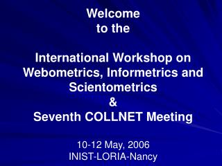 Welcome  to the  International Workshop on Webometrics, Informetrics and Scientometrics  &