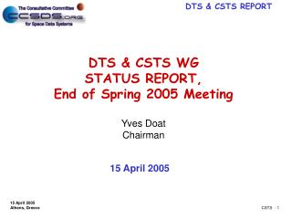 DTS & CSTS WG STATUS  REPORT, End of Spring 2005 Meeting Yves Doat Chairman
