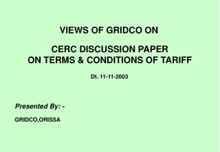 VIEWS OF GRIDCO ON CERC DISCUSSION PAPER ON TERMS & CONDITIONS OF TARIFF
