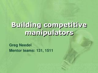 Building competitive manipulators