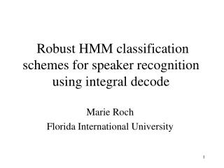 Robust HMM classification schemes for speaker recognition using integral decode