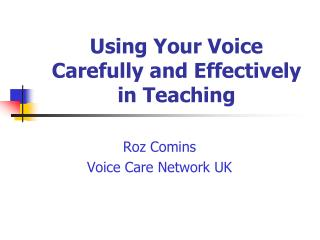 Using Your Voice  Carefully and Effectively in Teaching