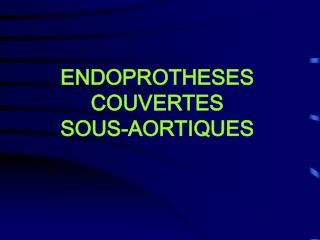 ENDOPROTHESES COUVERTES  SOUS-AORTIQUES