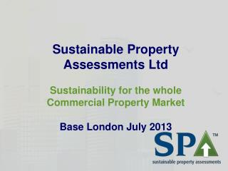 Sustainable Property  Assessments Ltd Sustainability for the whole  Commercial Property Market