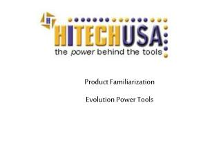 Product Familiarization  Evolution Power Tools