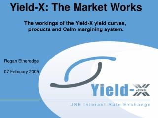 Yield-X: The Market Works The workings of the Yield-X yield curves,
