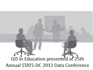 GIS In Education presented at 25th Annual STATS-DC 2012 Data Conference