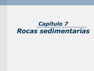 Capítulo 7 Rocas sedimentarias