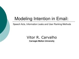 Modeling Intention in Email :  Speech Acts, Information Leaks and User Ranking Methods