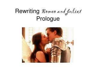 Rewriting  Romeo and Juliet  Prologue