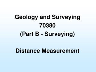 Geology and Surveying 70380 (Part B - Surveying) Distance Measurement